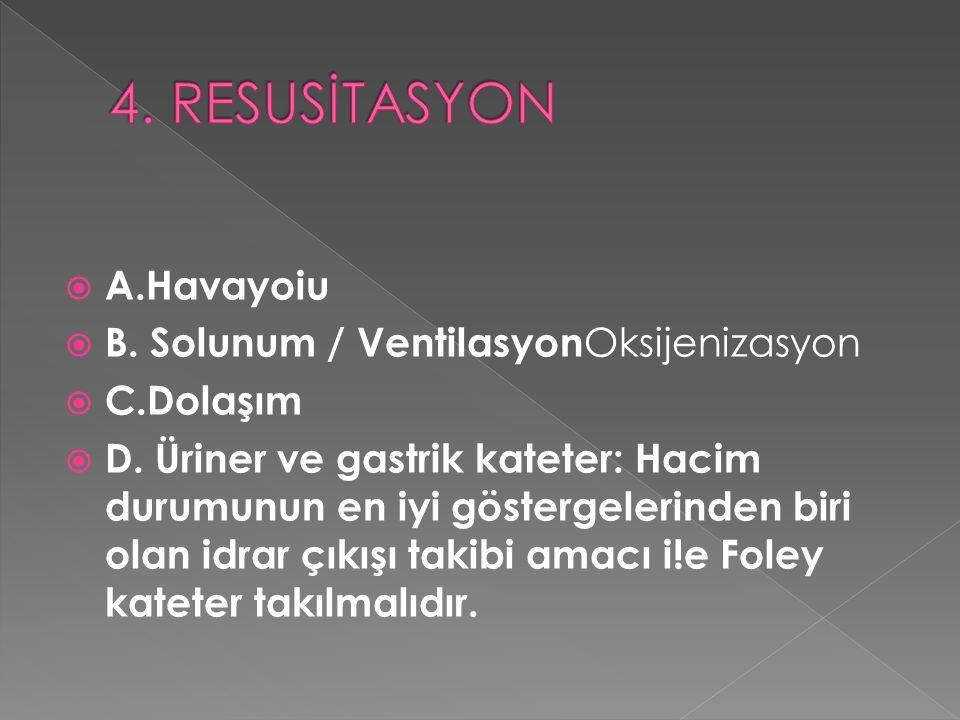 4. RESUSİTASYON A.Havayoiu B. Solunum / VentilasyonOksijenizasyon
