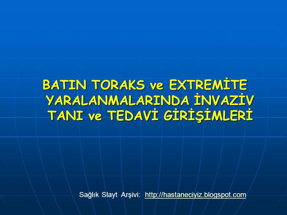 BATIN TORAKS ve EXTREMİTE YARALANMALARINDA İNVAZİV TANI ve TEDAVİ GİRİŞİMLERİ