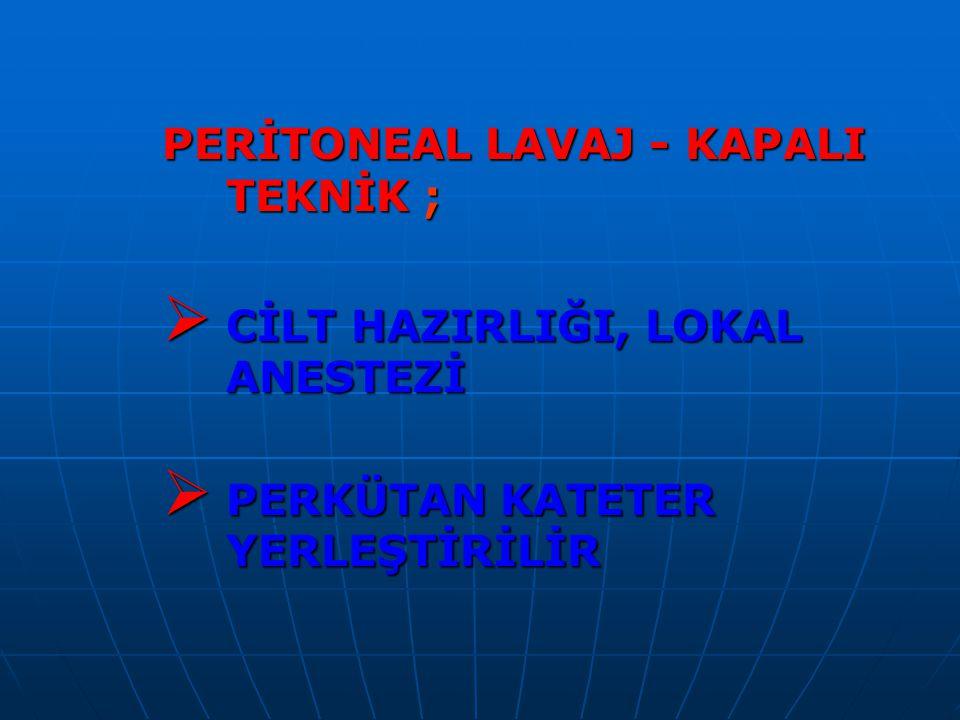 PERİTONEAL LAVAJ - KAPALI TEKNİK ;
