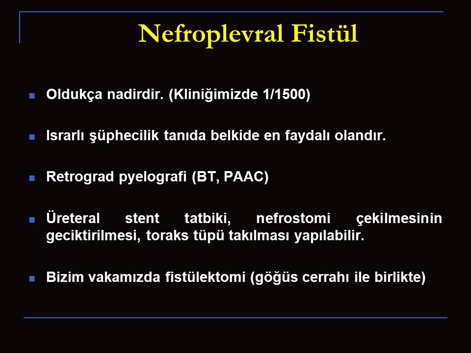 Nefroplevral Fistül Oldukça nadirdir. (Kliniğimizde 1/1500)