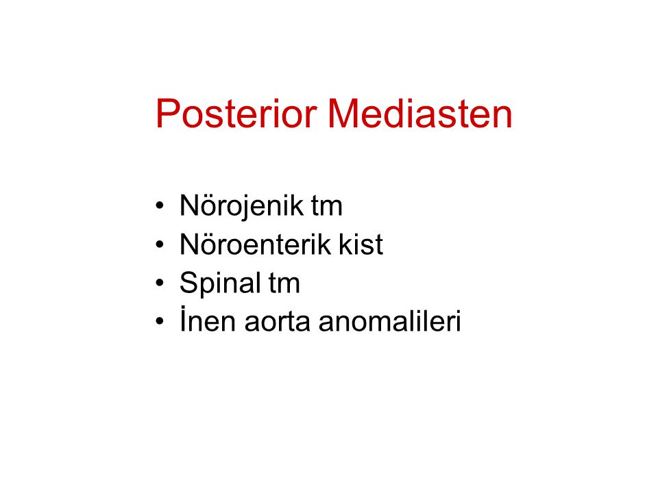 Posterior Mediasten Nörojenik tm Nöroenterik kist Spinal tm