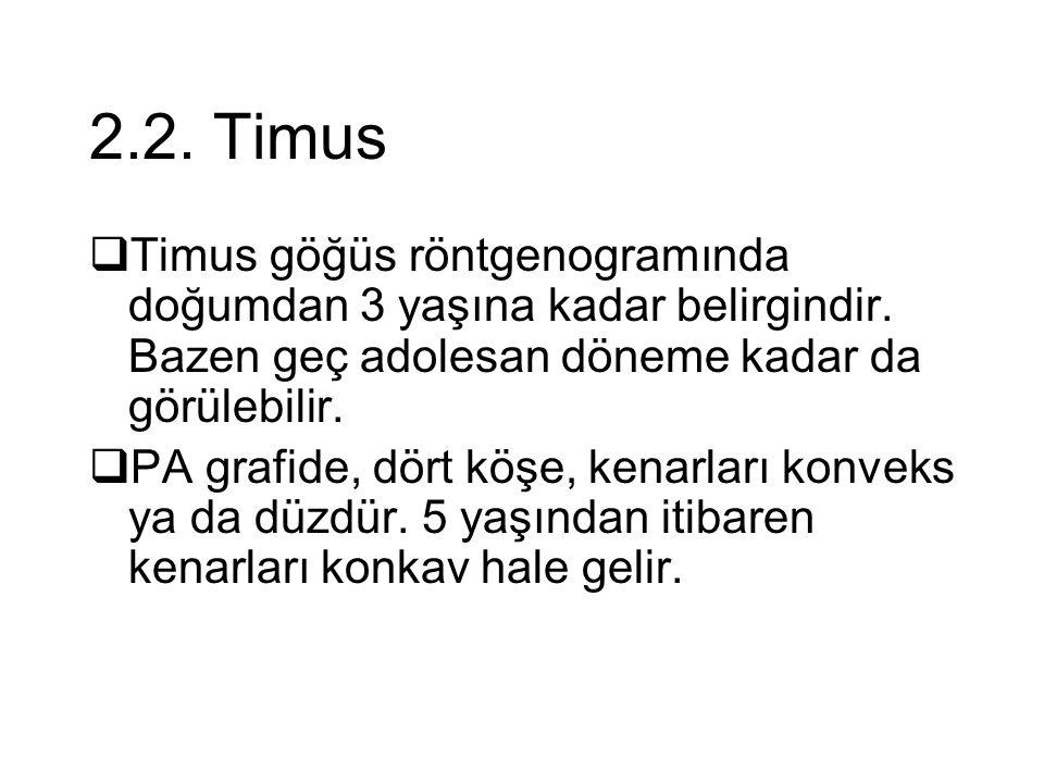 2.2. Timus Timus göğüs röntgenogramında doğumdan 3 yaşına kadar belirgindir. Bazen geç adolesan döneme kadar da görülebilir.