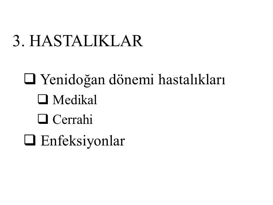 3. HASTALIKLAR Yenidoğan dönemi hastalıkları Enfeksiyonlar Medikal