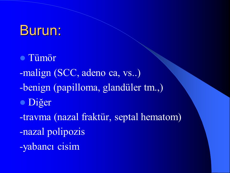 Burun: Tümör -malign (SCC, adeno ca, vs..)