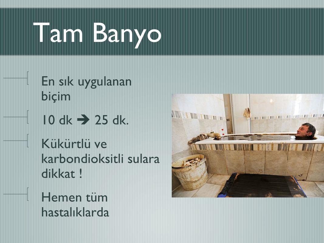 Tam Banyo En sık uygulanan biçim 10 dk  25 dk.