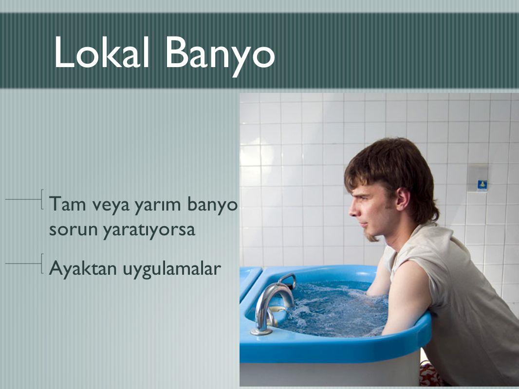 Lokal Banyo Tam veya yarım banyo sorun yaratıyorsa Ayaktan uygulamalar