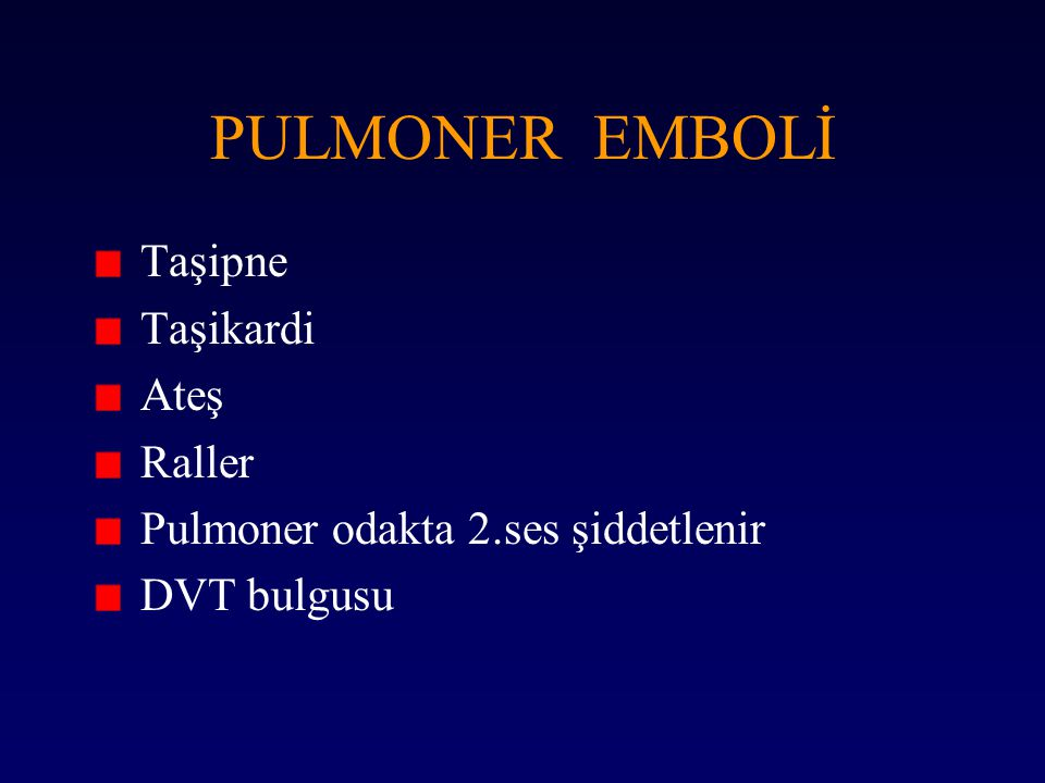 PULMONER EMBOLİ Taşipne Taşikardi Ateş Raller