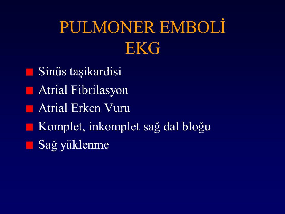 PULMONER EMBOLİ EKG Sinüs taşikardisi Atrial Fibrilasyon