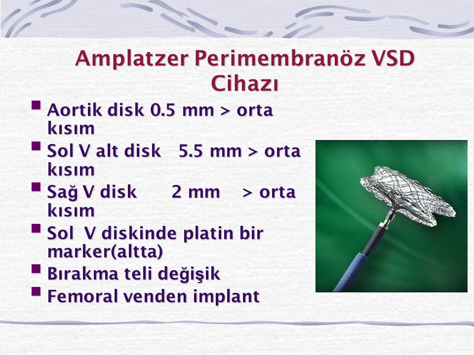Amplatzer Perimembranöz VSD Cihazı