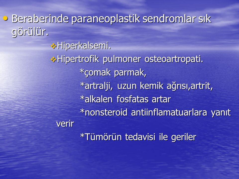 Beraberinde paraneoplastik sendromlar sık görülür.