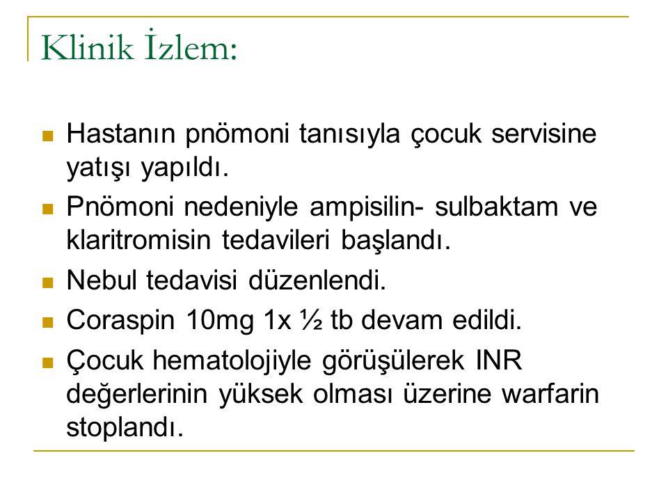 Klinik İzlem: Hastanın pnömoni tanısıyla çocuk servisine yatışı yapıldı.