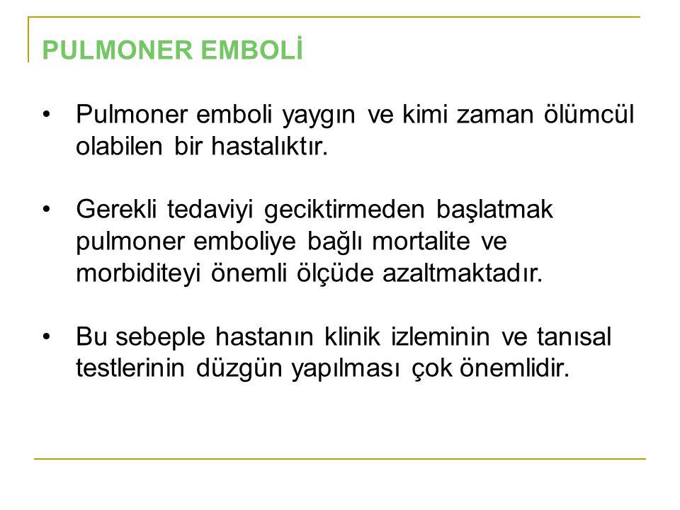 PULMONER EMBOLİ Pulmoner emboli yaygın ve kimi zaman ölümcül olabilen bir hastalıktır.