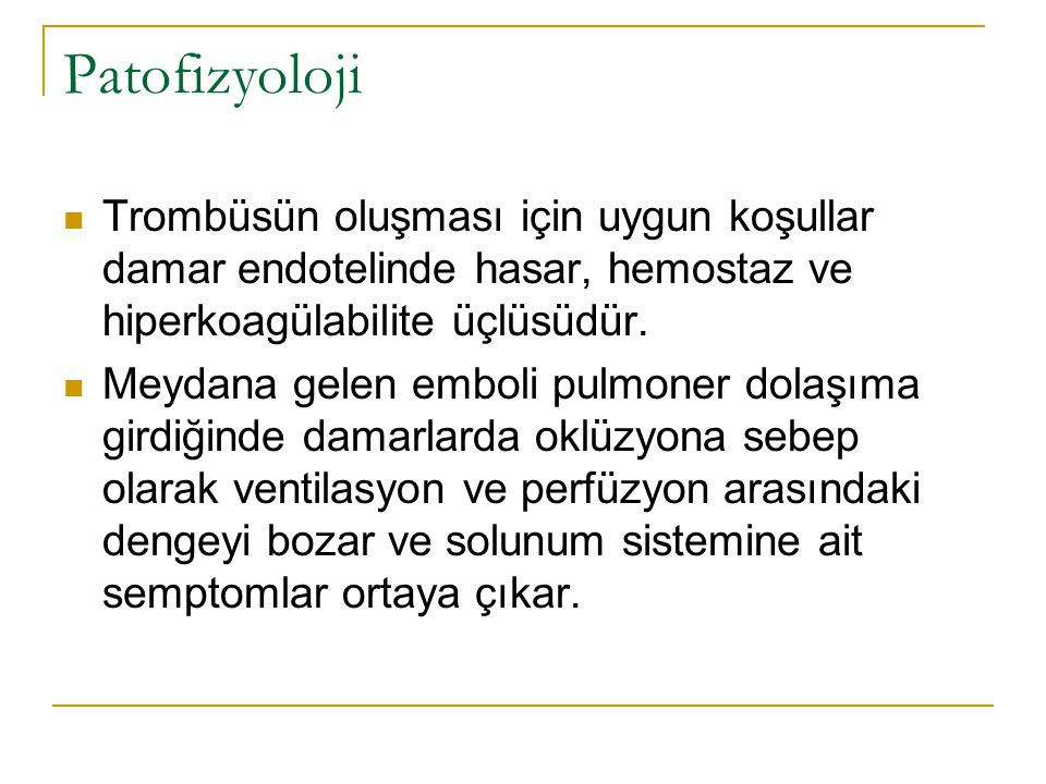 Patofizyoloji Trombüsün oluşması için uygun koşullar damar endotelinde hasar, hemostaz ve hiperkoagülabilite üçlüsüdür.