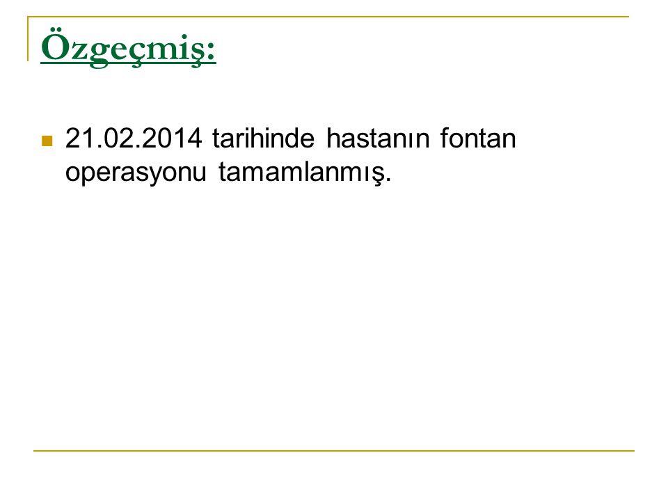 Özgeçmiş: 21.02.2014 tarihinde hastanın fontan operasyonu tamamlanmış.
