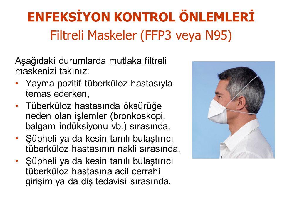 ENFEKSİYON KONTROL ÖNLEMLERİ Filtreli Maskeler (FFP3 veya N95)