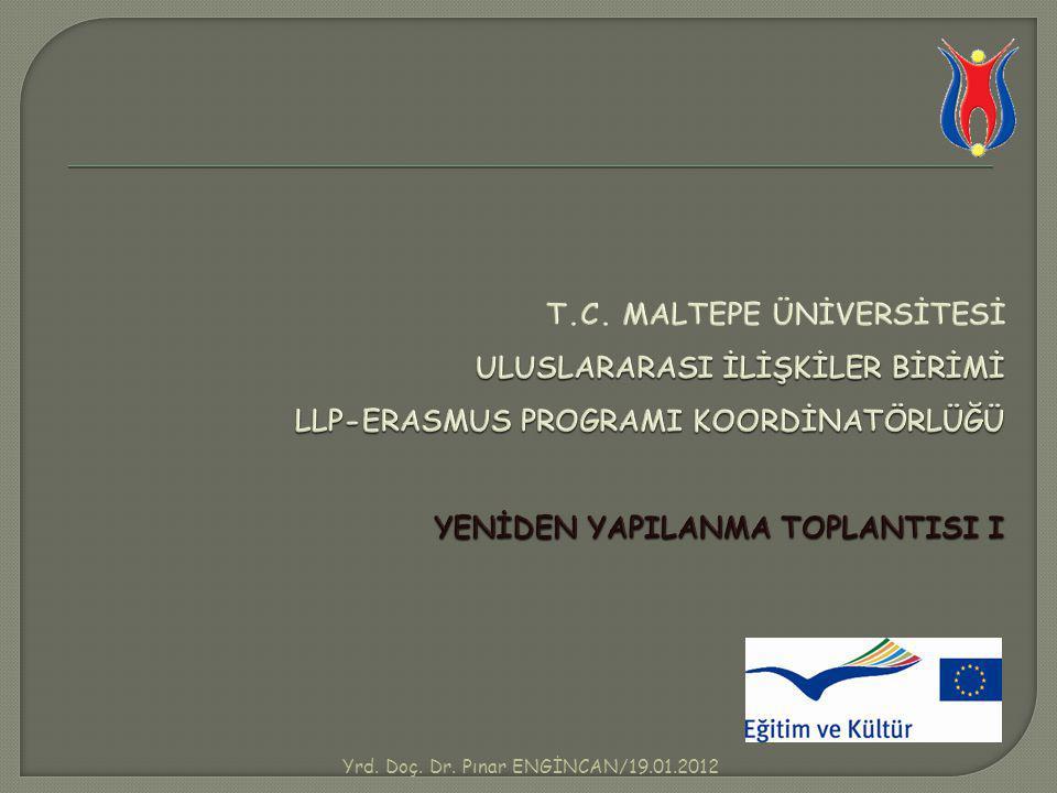 T.C. MALTEPE ÜNİVERSİTESİ ULUSLARARASI İLİŞKİLER BİRİMİ LLP-ERASMUS PROGRAMI KOORDİNATÖRLÜĞÜ YENİDEN YAPILANMA TOPLANTISI I