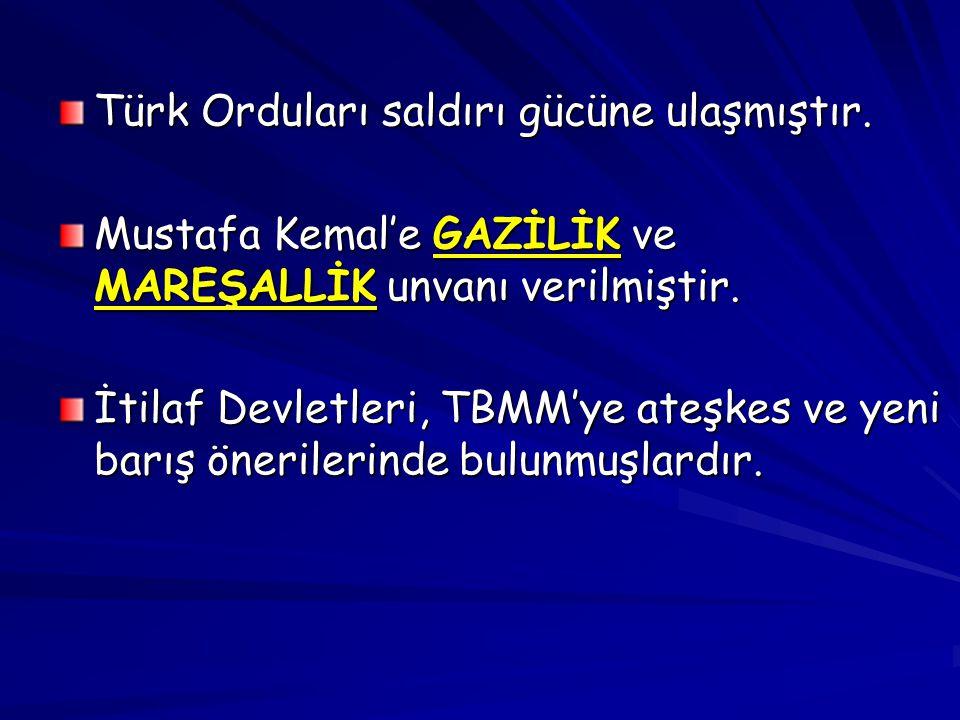 Türk Orduları saldırı gücüne ulaşmıştır.