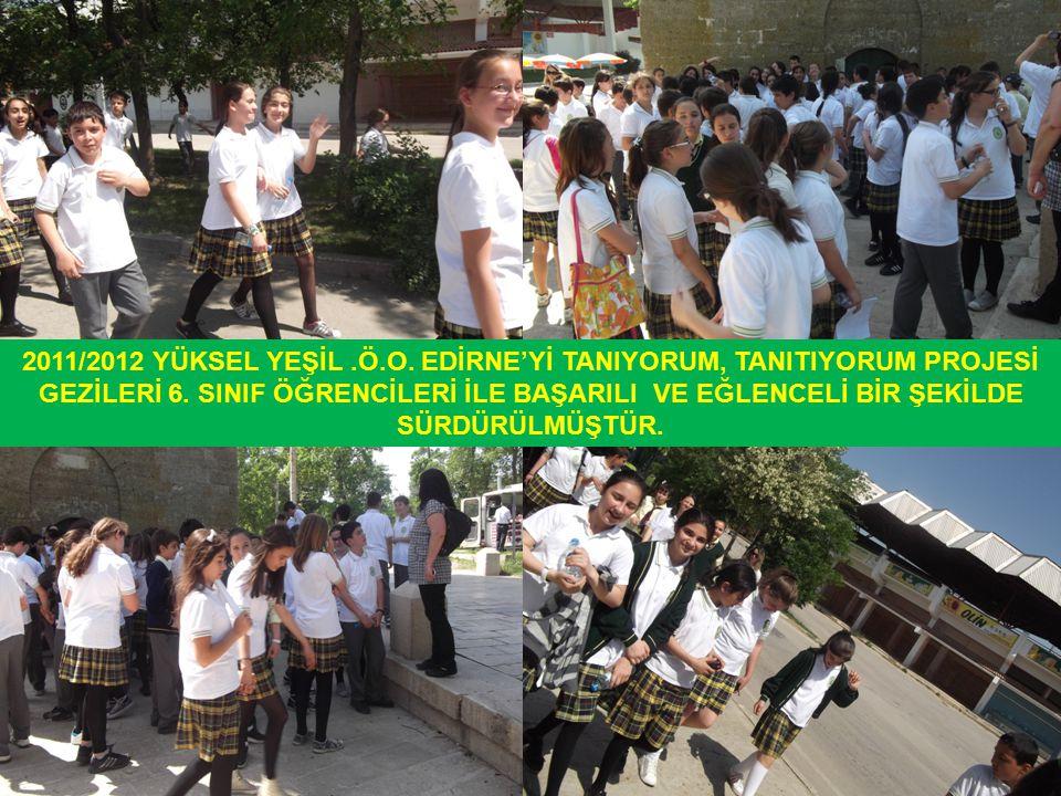 2011/2012 YÜKSEL YEŞİL .Ö.O. EDİRNE'Yİ TANIYORUM, TANITIYORUM PROJESİ GEZİLERİ 6.