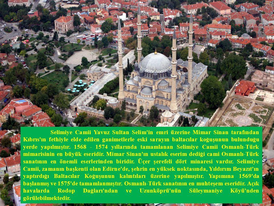 Selimiye Camii Yavuz Sultan Selim in emri üzerine Mimar Sinan tarafından Kıbrıs ın fethiyle elde edilen ganimetlerle eski sarayın baltacılar koğuşunun bulunduğu yerde yapılmıştır.