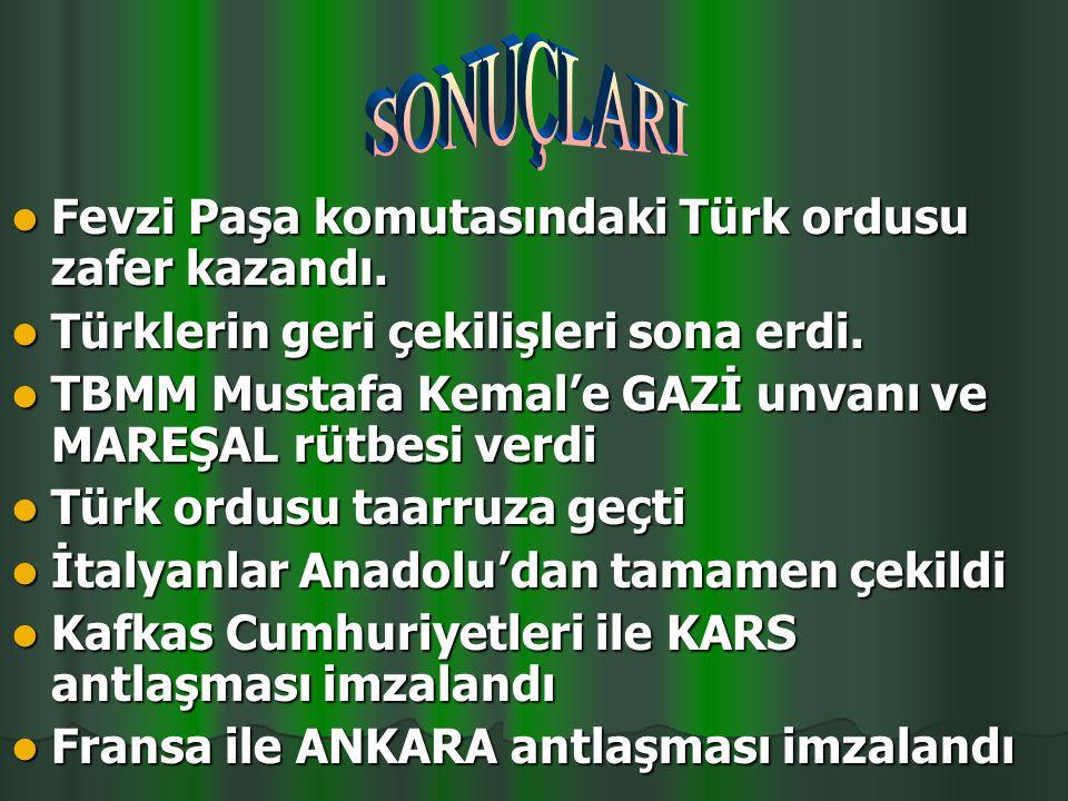 SONUÇLARI Fevzi Paşa komutasındaki Türk ordusu zafer kazandı.