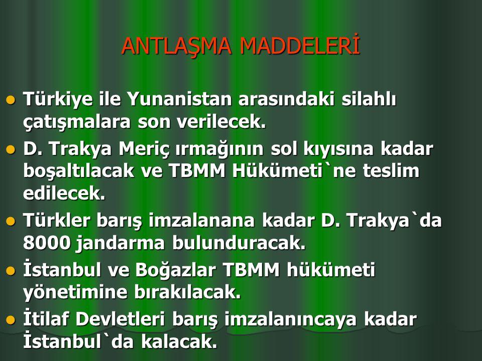 ANTLAŞMA MADDELERİ Türkiye ile Yunanistan arasındaki silahlı çatışmalara son verilecek.