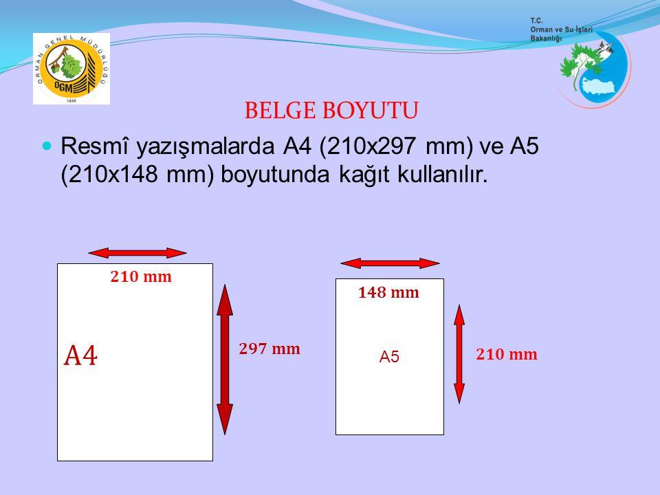 BELGE BOYUTU Resmî yazışmalarda A4 (210x297 mm) ve A5 (210x148 mm) boyutunda kağıt kullanılır. A4.