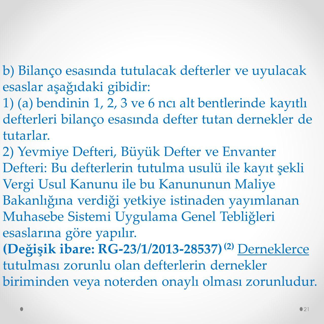 b) Bilanço esasında tutulacak defterler ve uyulacak esaslar aşağıdaki gibidir: