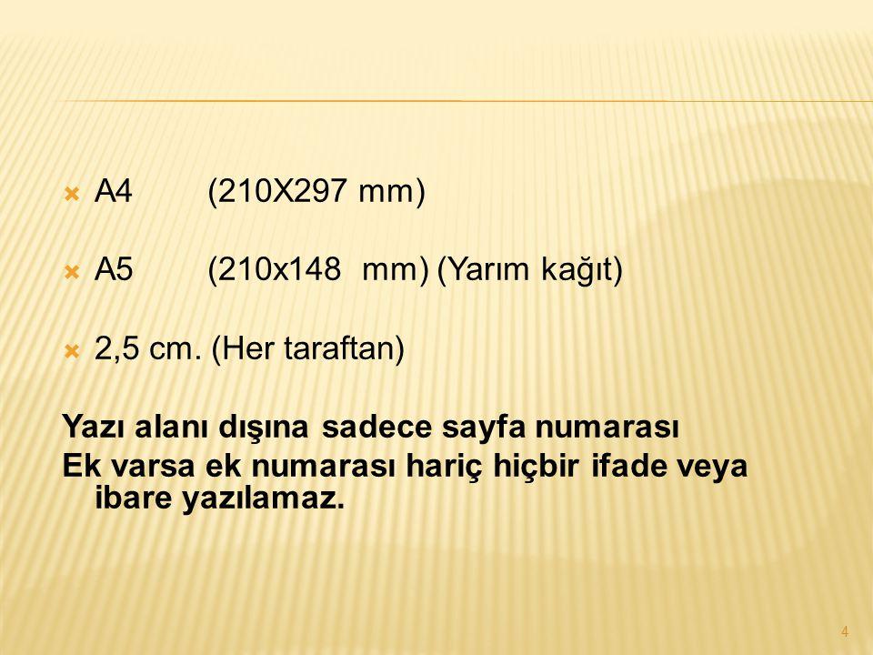 A4 (210X297 mm) A5 (210x148 mm) (Yarım kağıt) 2,5 cm. (Her taraftan) Yazı alanı dışına sadece sayfa numarası.