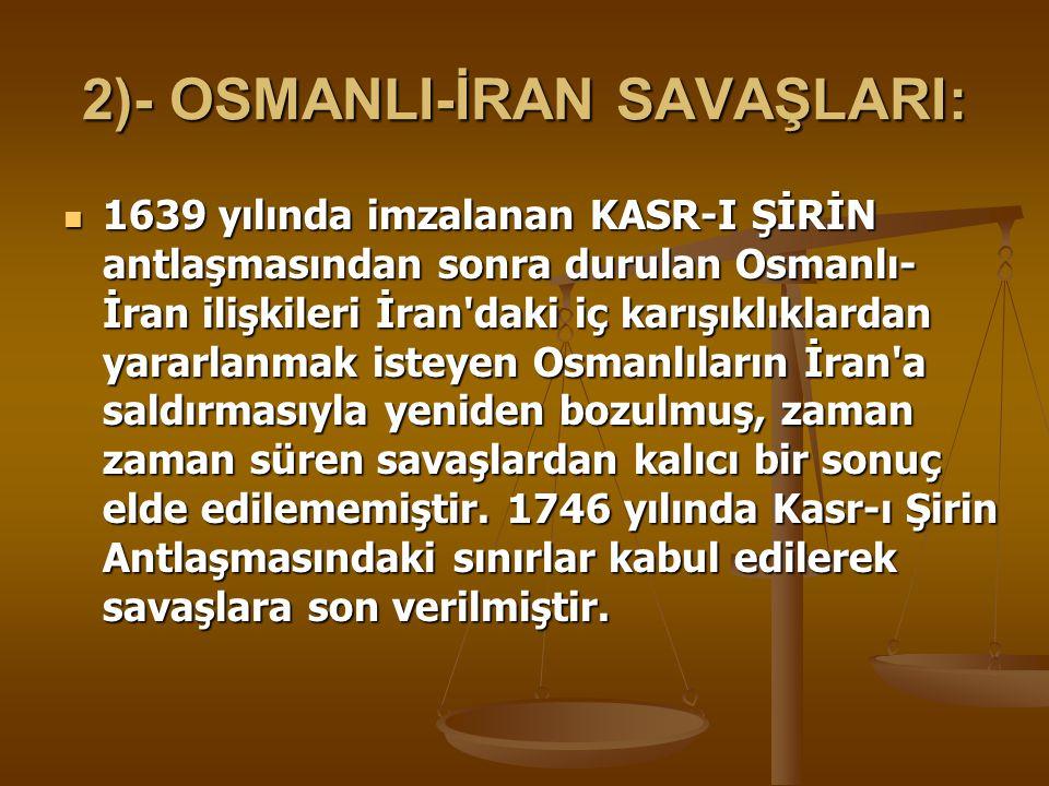 2)- OSMANLI-İRAN SAVAŞLARI: