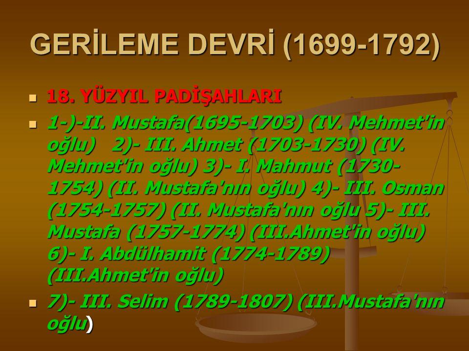 GERİLEME DEVRİ (1699-1792) 18. YÜZYIL PADİŞAHLARI