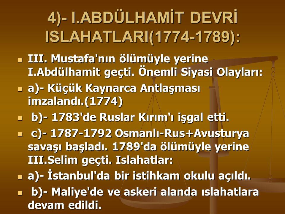 4)- I.ABDÜLHAMİT DEVRİ ISLAHATLARI(1774-1789):