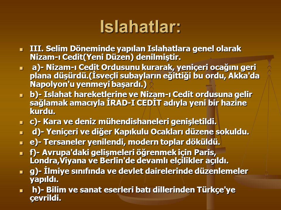 Islahatlar: III. Selim Döneminde yapılan Islahatlara genel olarak Nizam-ı Cedit(Yeni Düzen) denilmiştir.