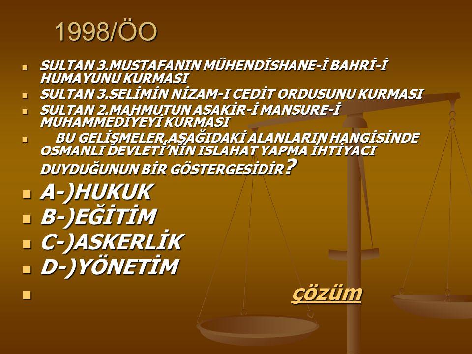 1998/ÖO A-)HUKUK B-)EĞİTİM C-)ASKERLİK D-)YÖNETİM çözüm
