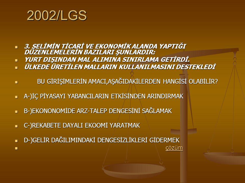2002/LGS 3. SELİMİN TİCARİ VE EKONOMİK ALANDA YAPTIĞI DÜZENLEMELERİN BAZILARI ŞUNLARDIR: YURT DIŞINDAN MAL ALIMINA SINIRLAMA GETİRDİ.