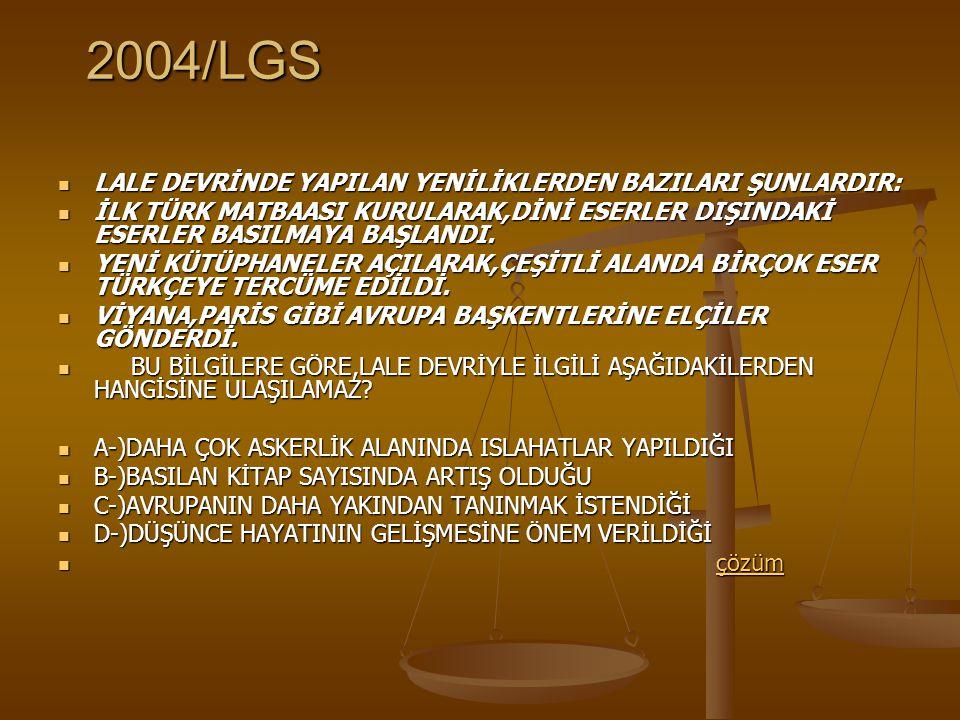 2004/LGS LALE DEVRİNDE YAPILAN YENİLİKLERDEN BAZILARI ŞUNLARDIR: