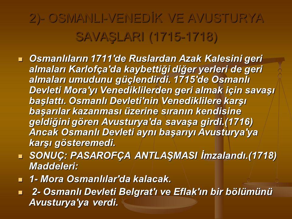 2)- OSMANLI-VENEDİK VE AVUSTURYA SAVAŞLARI (1715-1718)