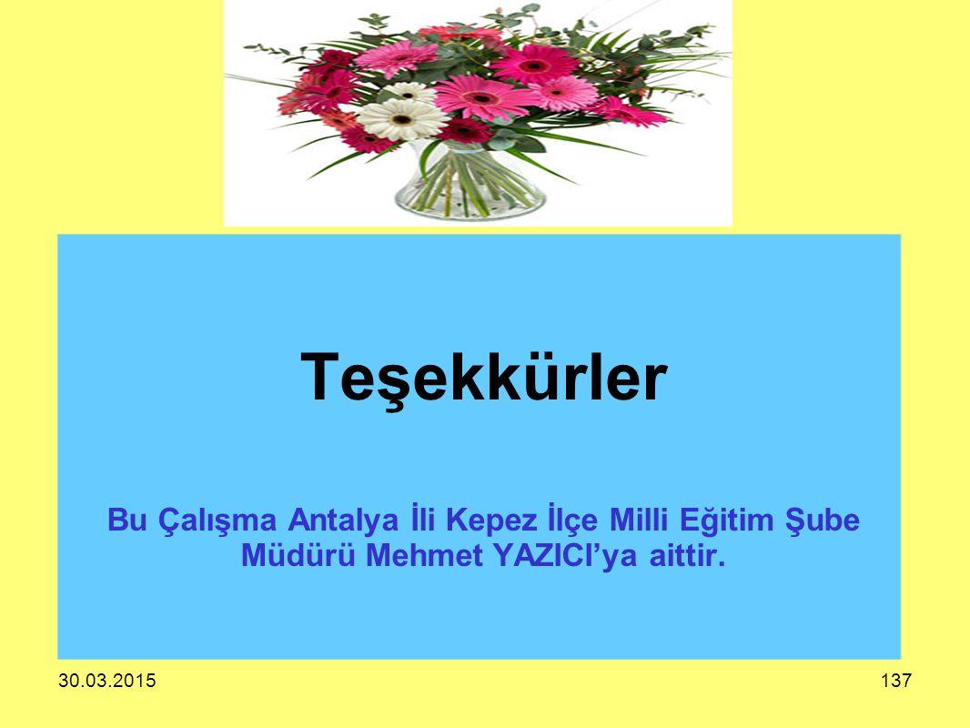Teşekkürler Bu Çalışma Antalya İli Kepez İlçe Milli Eğitim Şube Müdürü Mehmet YAZICI'ya aittir.