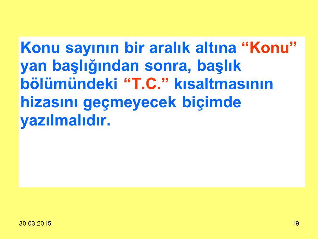 Konu sayının bir aralık altına Konu yan başlığından sonra, başlık bölümündeki T.C. kısaltmasının hizasını geçmeyecek biçimde yazılmalıdır.