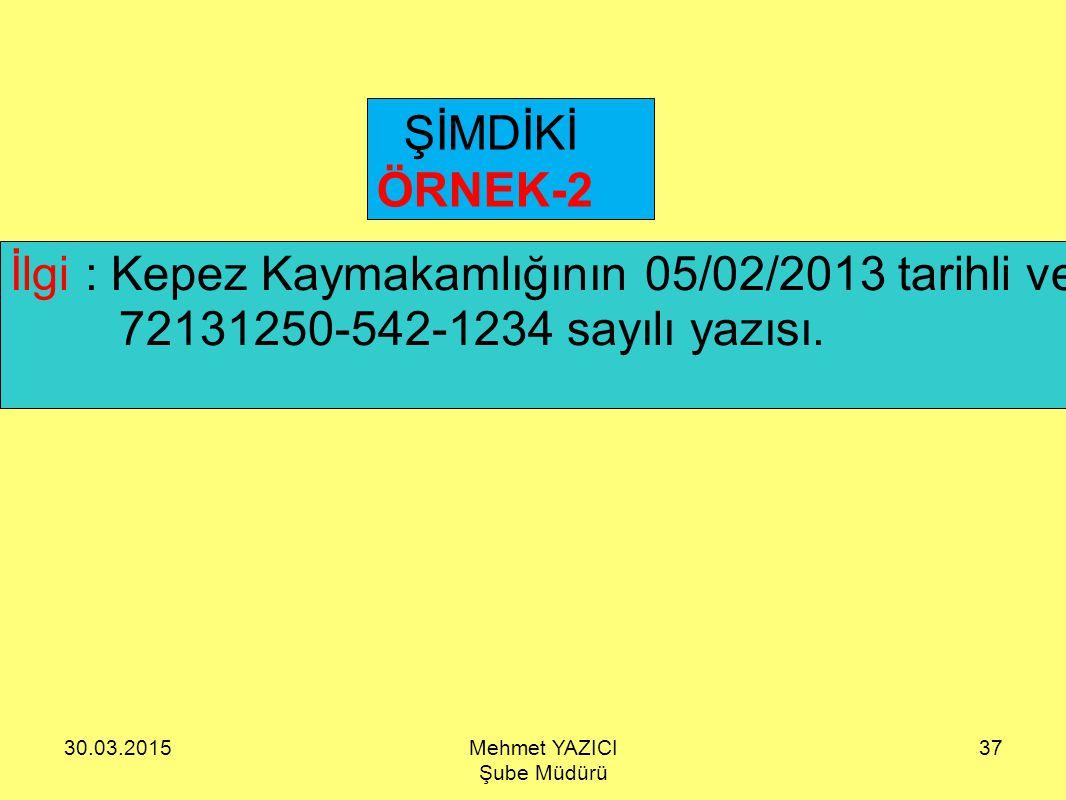 ŞİMDİKİ ÖRNEK-2 İlgi : Kepez Kaymakamlığının 05/02/2013 tarihli ve 72131250-542-1234 sayılı yazısı.
