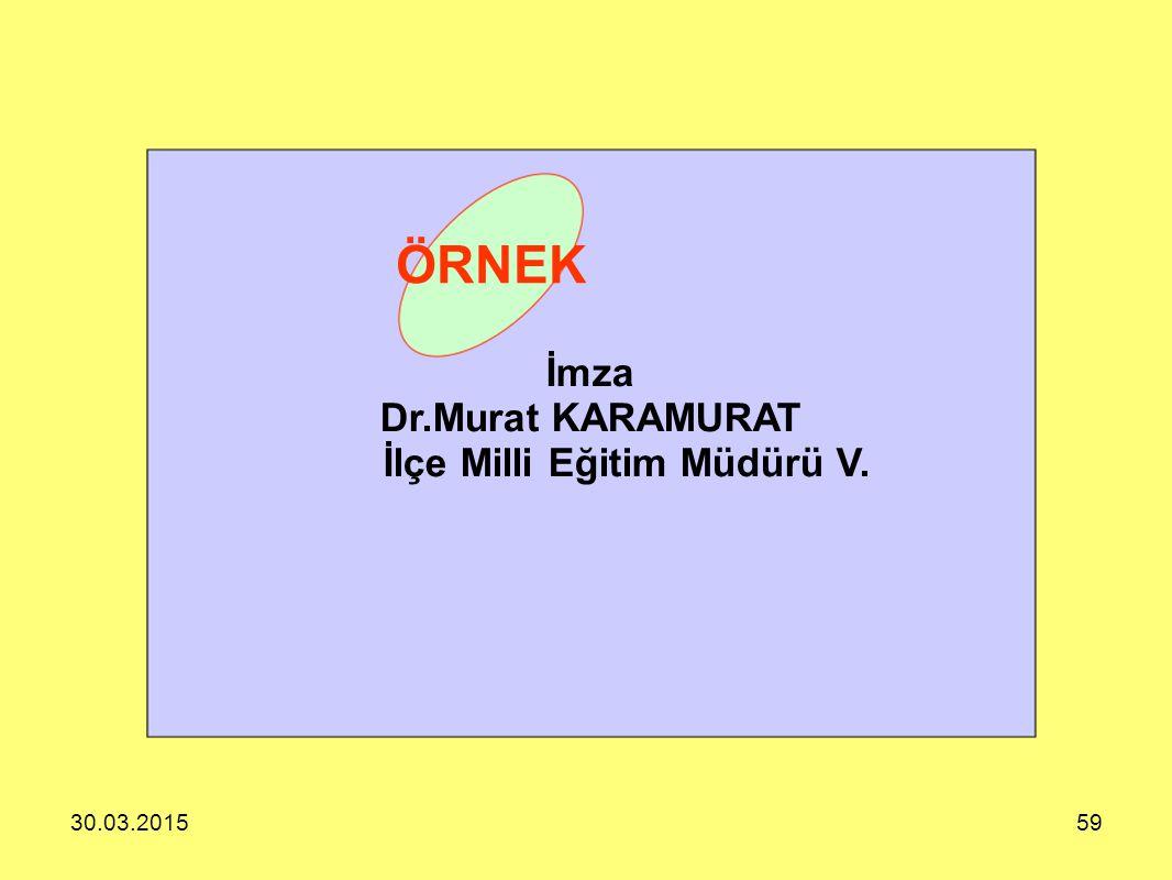 ÖRNEK İmza Dr.Murat KARAMURAT İlçe Milli Eğitim Müdürü V. 08.04.2017