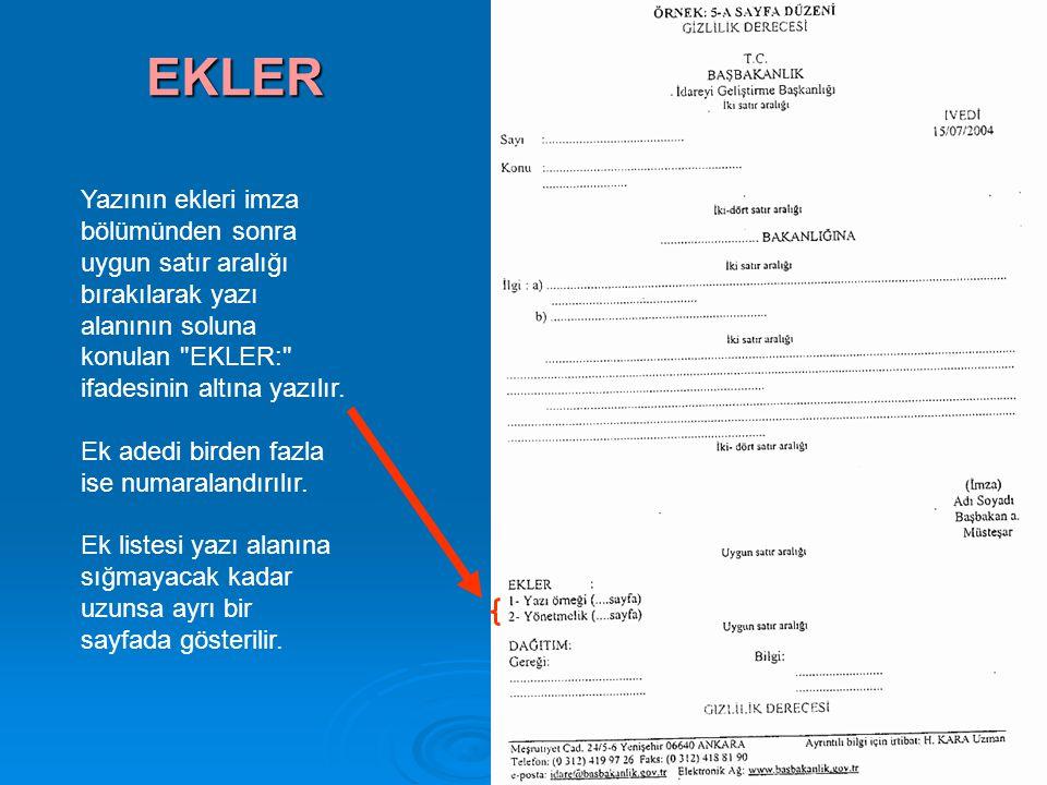 EKLER Yazının ekleri imza bölümünden sonra uygun satır aralığı bırakılarak yazı alanının soluna konulan EKLER: ifadesinin altına yazılır.
