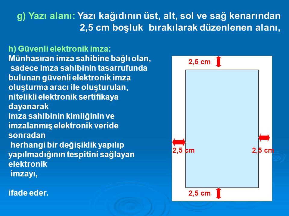 g) Yazı alanı: Yazı kağıdının üst, alt, sol ve sağ kenarından 2,5 cm boşluk bırakılarak düzenlenen alanı,