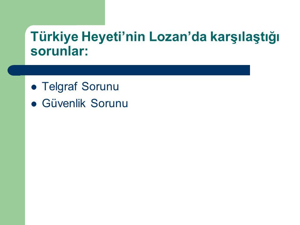 Türkiye Heyeti'nin Lozan'da karşılaştığı sorunlar: