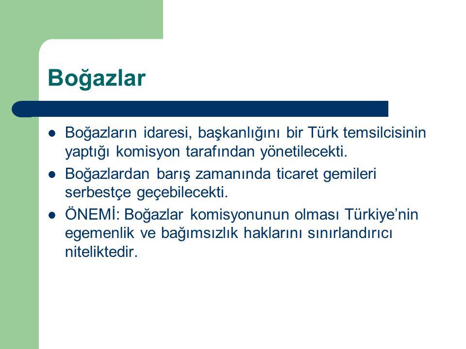 Boğazlar Boğazların idaresi, başkanlığını bir Türk temsilcisinin yaptığı komisyon tarafından yönetilecekti.