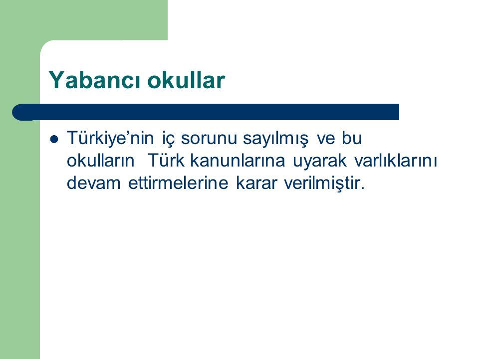 Yabancı okullar Türkiye'nin iç sorunu sayılmış ve bu okulların Türk kanunlarına uyarak varlıklarını devam ettirmelerine karar verilmiştir.