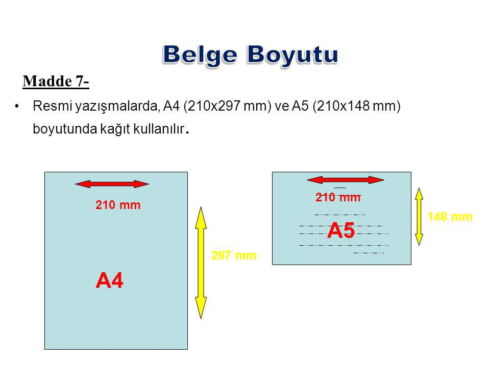 Belge Boyutu Madde 7- Resmi yazışmalarda, A4 (210x297 mm) ve A5 (210x148 mm) boyutunda kağıt kullanılır.