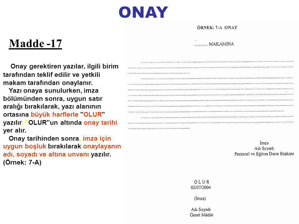 ONAY Madde -17. Onay gerektiren yazılar, ilgili birim tarafından teklif edilir ve yetkili makam tarafından onaylanır.
