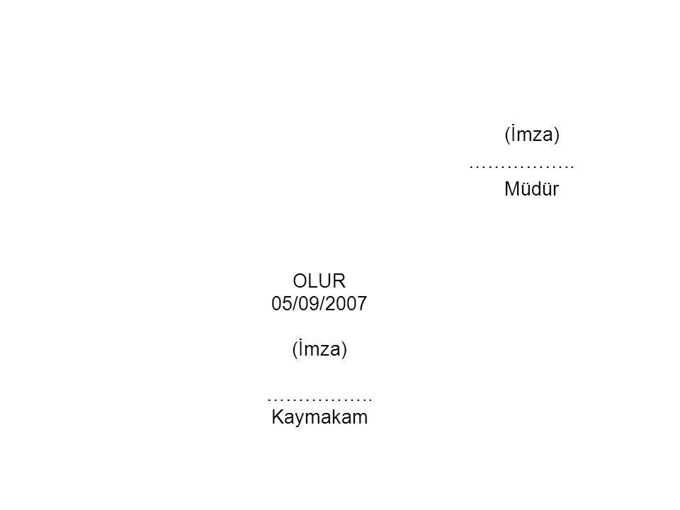 (İmza) …………….. Müdür OLUR 05/09/2007 (İmza) …………….. Kaymakam