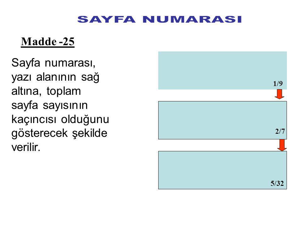 SAYFA NUMARASI Madde -25. Sayfa numarası, yazı alanının sağ altına, toplam sayfa sayısının kaçıncısı olduğunu gösterecek şekilde verilir.