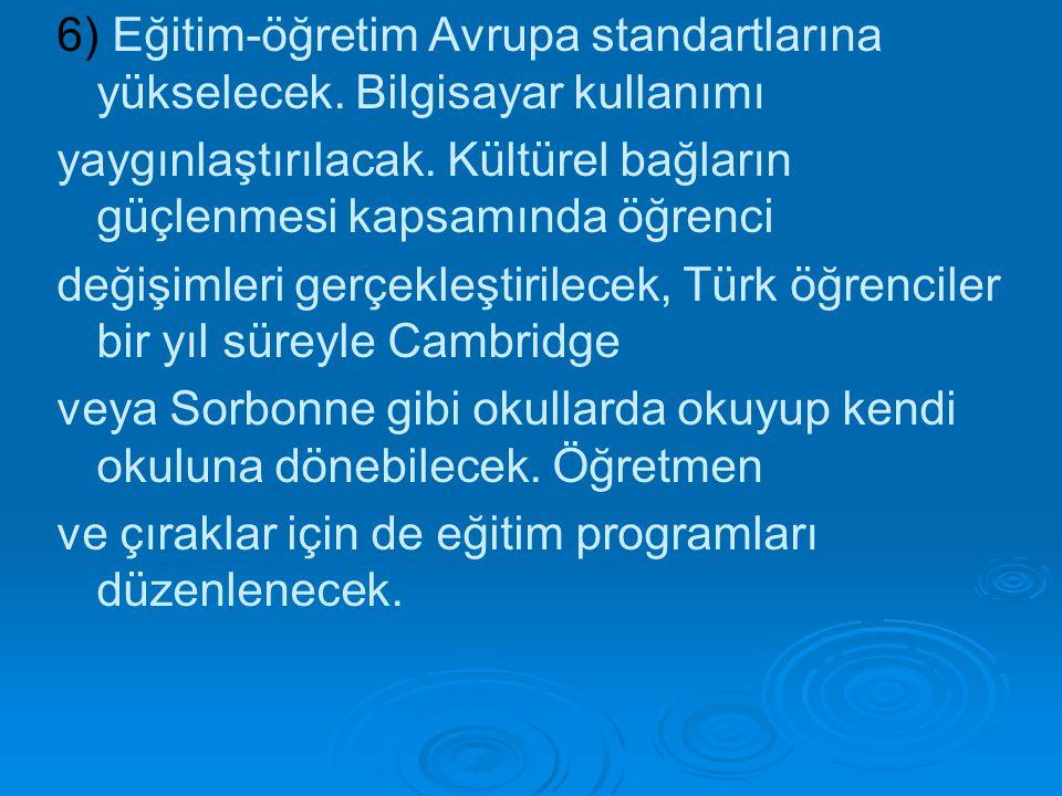 6) Eğitim-öğretim Avrupa standartlarına yükselecek